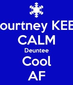 Poster: Courtney KEEP CALM Deuntee Cool AF