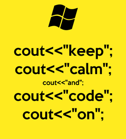 """Poster: cout<<""""keep""""; cout<<""""calm""""; cout<<""""and""""; cout<<""""code""""; cout<<""""on"""";"""