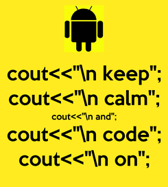 """Poster: cout<<""""\n keep""""; cout<<""""\n calm""""; cout<<""""\n and""""; cout<<""""\n code""""; cout<<""""\n on"""";"""