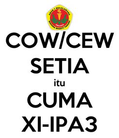 Poster: COW/CEW SETIA itu CUMA XI-IPA3