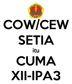 Poster: COW/CEW SETIA itu CUMA XII-IPA3