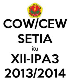 Poster: COW/CEW SETIA itu XII-IPA3 2013/2014