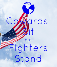 Poster: Cowards  Sit but FIghters Stand