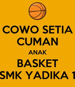 Poster: COWO SETIA CUMAN ANAK BASKET SMK YADIKA 1