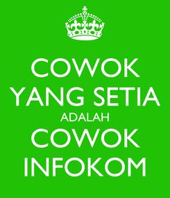 Poster: COWOK YANG SETIA ADALAH COWOK INFOKOM