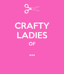 Poster: CRAFTY LADIES OF ...