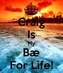 Poster: Craig Is My Bæ For Life!