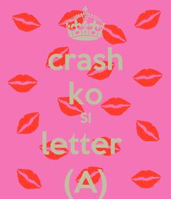 Poster: crash ko SI letter  (A)