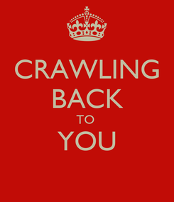 Poster: CRAWLING BACK TO  YOU