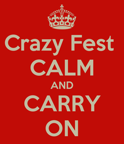 Poster: Crazy Fest  CALM AND CARRY ON