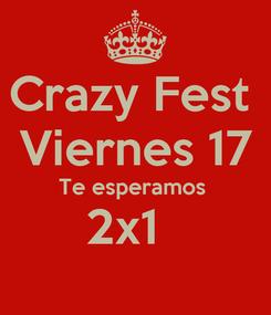 Poster: Crazy Fest  Viernes 17 Te esperamos  2x1
