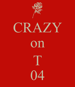 Poster: CRAZY on  T 04