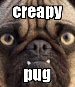 Poster: creapy pug
