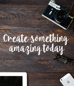 Poster: Create something  amazing today