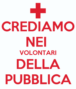 Poster: CREDIAMO NEI  VOLONTARI DELLA PUBBLICA