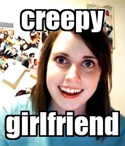 Poster: creepy girlfriend