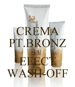 Poster: CREMA PT.BRONZ CU EFECT WASH-OFF