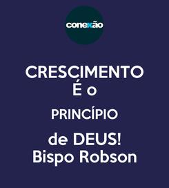 Poster: CRESCIMENTO É o PRINCÍPIO de DEUS! Bispo Robson