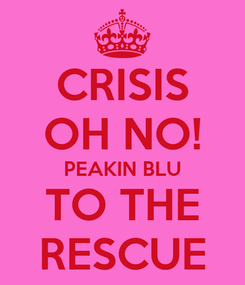 Poster: CRISIS OH NO! PEAKIN BLU TO THE RESCUE