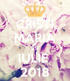 Poster: CRISTI MARIA 29 IULIE  2018