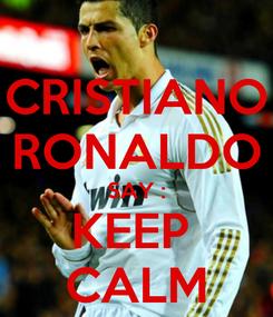 Poster: CRISTIANO RONALDO SAY : KEEP  CALM