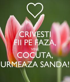 Poster: CRIVESTI FII PE FAZA, VINE COCUTA, URMEAZA SANDA!