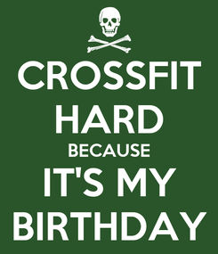 Poster: CROSSFIT HARD BECAUSE IT'S MY BIRTHDAY