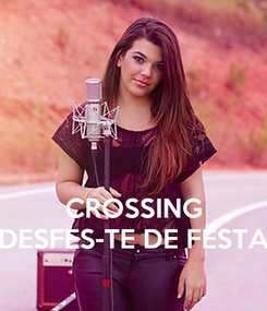 Poster:    CROSSING DESFES-TE DE FESTA