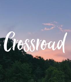 Poster: Crossroad