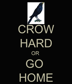 Poster: CROW HARD OR  GO  HOME