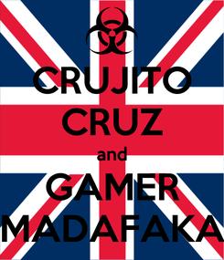 Poster: CRUJITO CRUZ and GAMER MADAFAKA