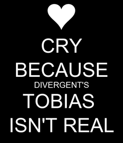 Poster: CRY BECAUSE DIVERGENT'S TOBIAS  ISN'T REAL