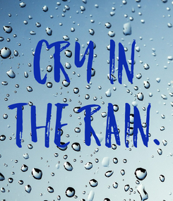 Poster: Cry in the rain.
