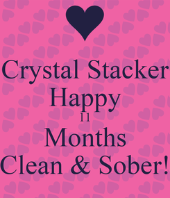 Poster: Crystal Stacker Happy 11 Months Clean & Sober!