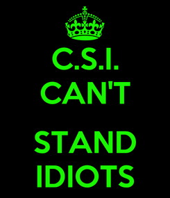 Poster: C.S.I. CAN'T  STAND IDIOTS