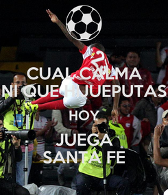 Poster: CUAL CALMA NI QUE HIJUEPUTAS HOY JUEGA SANTA FE