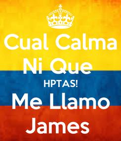 Poster: Cual Calma Ni Que  HPTAS! Me Llamo James