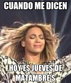 Poster: CUANDO ME DICEN HOY ES JUEVES DE MATAMBRE'S