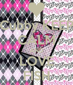 Poster: Cubby KEEP CALM AND LOVE FISH
