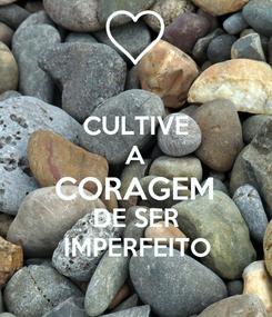 Poster: CULTIVE A CORAGEM DE SER IMPERFEITO