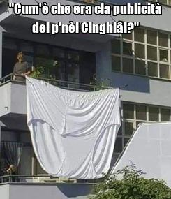 """Poster: """"Cum'è che era cla publicità del p'nèl Cinghiâl?"""""""