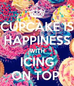 Poster: CUPCAKE IS HAPPINESS WITH ICING ON TOP