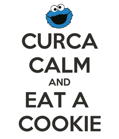 Poster: CURCA CALM AND EAT A  COOKIE