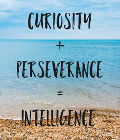 Poster: Curiosity + Perseverance = Intelligence