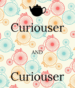 Poster: Curiouser  AND  Curiouser