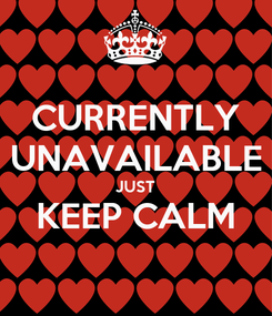 Poster: CURRENTLY UNAVAILABLE JUST KEEP CALM