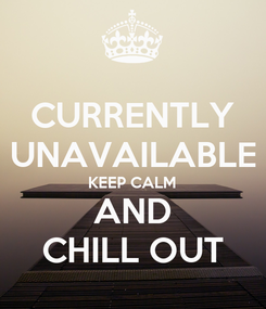 Poster: CURRENTLY UNAVAILABLE KEEP CALM AND CHILL OUT
