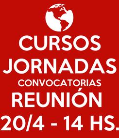 Poster: CURSOS JORNADAS CONVOCATORIAS REUNIÓN  20/4 - 14 HS.