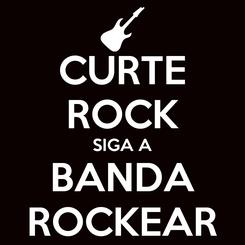Poster: CURTE ROCK SIGA A BANDA ROCKEAR