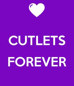 Poster:  CUTLETS  FOREVER